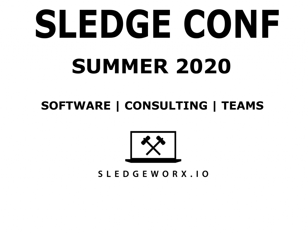 SLEDGE CONF  SUMMER 2020 Software | Consulting | Teams Sledgeworx.io